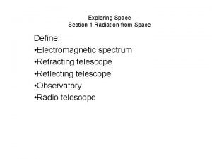 Exploring Space Section 1 Radiation from Space Define