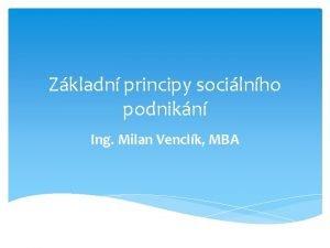 Zkladn principy socilnho podnikn Ing Milan Venclk MBA