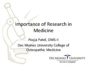 Importance of Research in Medicine Pooja Patel OMSII