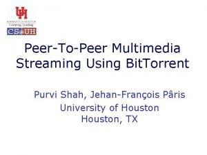 PeerToPeer Multimedia Streaming Using Bit Torrent Purvi Shah