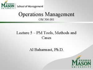Operations Management OM 306 001 Lecture 5 PM
