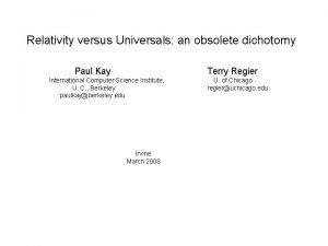Relativity versus Universals an obsolete dichotomy Paul Kay