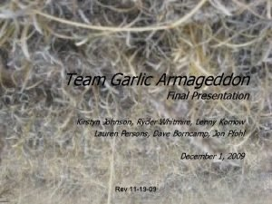 Team Garlic Armageddon Final Presentation Kirstyn Johnson Ryder