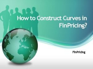 How to Construct Curves in Fin Pricing Fin