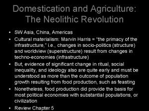 Domestication and Agriculture The Neolithic Revolution SW Asia