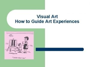 Visual Art How to Guide Art Experiences Importance