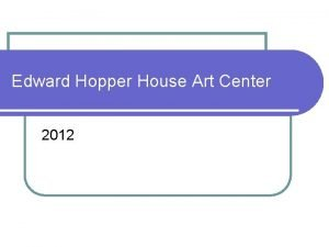 Edward Hopper House Art Center 2012 Exhibitions l