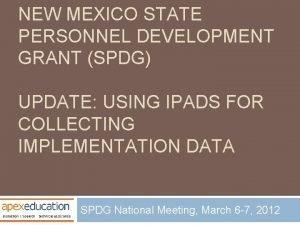 NEW MEXICO STATE PERSONNEL DEVELOPMENT GRANT SPDG UPDATE