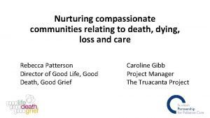 Nurturing compassionate communities relating to death dying loss