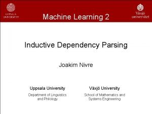 Machine Learning 2 Inductive Dependency Parsing Joakim Nivre