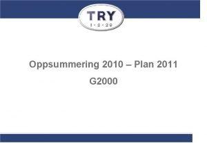 Oppsummering 2010 Plan 2011 G 2000 2010 sesongen