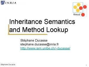 Inheritance Semantics and Method Lookup Stphane Ducasse stephane