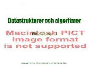 Datastrukturer och algoritmer Frelsning 14 Anders Broberg Ulrika