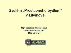 Systm Prostupnho bydlen v Litvnov Mgr Veronika Knoblochov