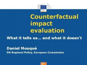 Counterfactual impact evaluation What it tells us and