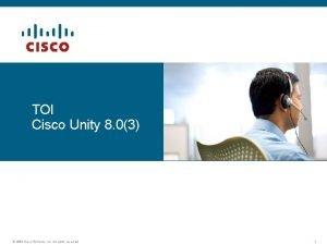TOI Cisco Unity 8 03 2006 Cisco Systems