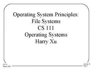 Operating System Principles File Systems CS 111 Operating