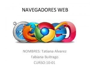 NAVEGADORES WEB NOMBRES Tatiana Alvarez Fabiana Buitrago CURSO