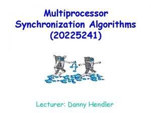 Multiprocessor Synchronization Algorithms 20225241 Lecturer Danny Hendler Grade