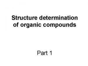 Structure determination of organic compounds Part 1 Determination