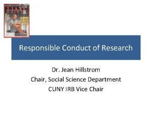 Responsible Conduct of Research Dr Jean Hillstrom Chair
