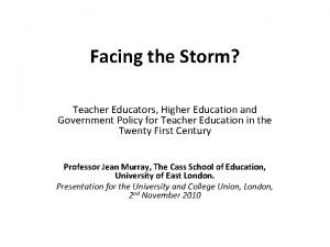 Facing the Storm Teacher Educators Higher Education and