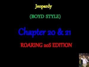 Jeopardy BOYD STYLE Chapter 20 21 ROARING 20