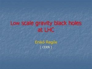 Low scale gravity black holes at LHC Enik