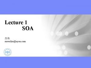 Lecture 1 SOA suweilzueyou com SOA Web Service