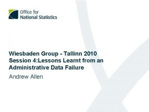 Wiesbaden Group Tallinn 2010 Session 4 Lessons Learnt