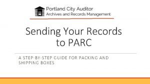 Sending Your Records to PARC A STEPBYSTEP GUIDE