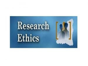 Defining the Research Ethics Research ethics involves the