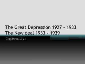 The Great Depression 1927 1933 The New deal