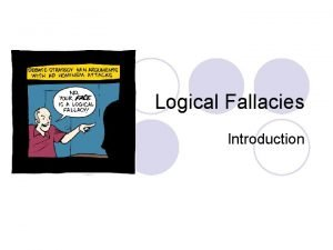 Logical Fallacies Introduction What is a logical fallacy