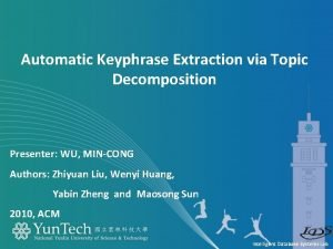 Automatic Keyphrase Extraction via Topic Decomposition Presenter WU