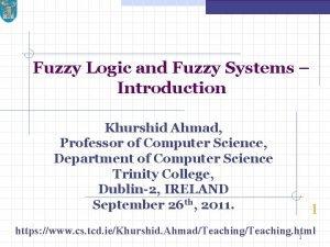 Fuzzy Logic and Fuzzy Systems Introduction Khurshid Ahmad