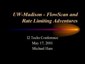 UWMadison Flow Scan and Rate Limiting Adventures I