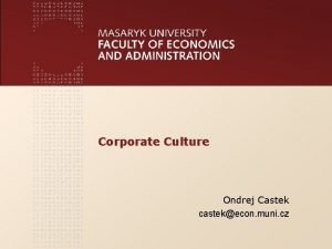Corporate Culture Ondrej Castek castekecon muni cz www