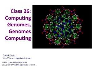 Class 26 Computing Genomes Genomes Computing David Evans