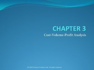 CHAPTER 3 CostVolumeProfit Analysis 2009 Pearson Prentice Hall