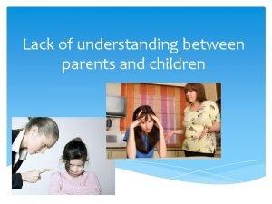 Lack of understanding between parents and children Teenagers
