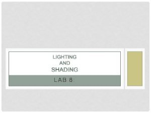 LAB 8 SHADING MODELS Shading refers to how
