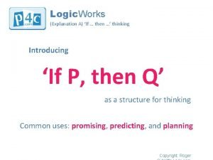 Logic Works Explanation A If then thinking Introducing