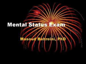 Mental Status Exam Masoud Bahreini Ph D What