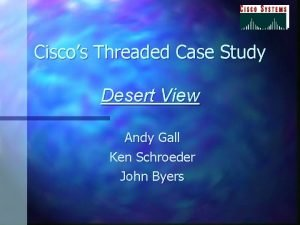 Ciscos Threaded Case Study Desert View Andy Gall