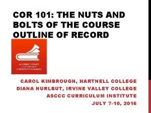 COR 101 THE NUTS AND BOLTS OF THE