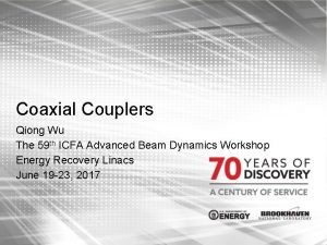 Coaxial Couplers Qiong Wu The 59 th ICFA