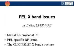 FEL X band issues M Dehler BERF PSI