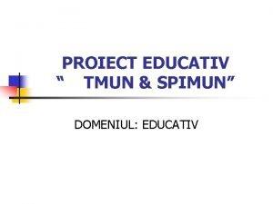 PROIECT EDUCATIV TMUN SPIMUN DOMENIUL EDUCATIV PROIECT EDUCATIV