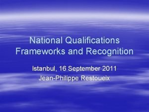 National Qualifications Frameworks and Recognition Istanbul 16 September